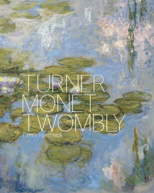 Turner Monet Twombley Later Paintings at Tate Liverpool